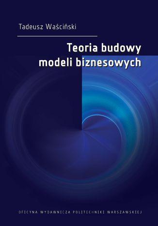 Okładka książki Teoria budowy modeli biznesowych