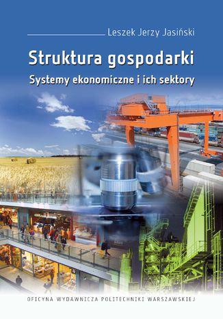 Okładka książki/ebooka Struktura gospodarki. Systemy ekonomiczne i ich sektory