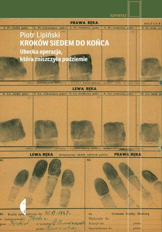 Okładka książki/ebooka Kroków siedem do końca. Ubecka operacja, która zniszczyła podziemie