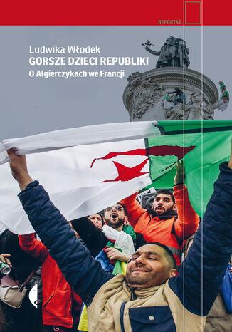 Okładka książki Gorsze dzieci Republiki. O Algierczykach we Francji