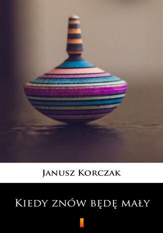 Okładka książki/ebooka Kiedy znów będę mały
