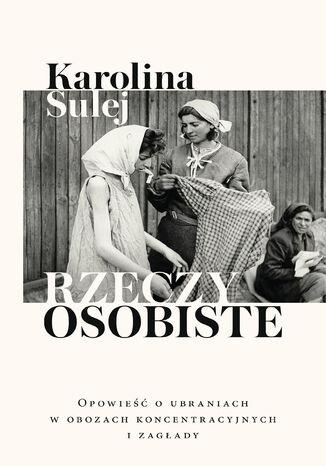 Okładka książki/ebooka Rzeczy osobiste. Opowieść o ubraniach w obozach koncentracyjnych i zagłady