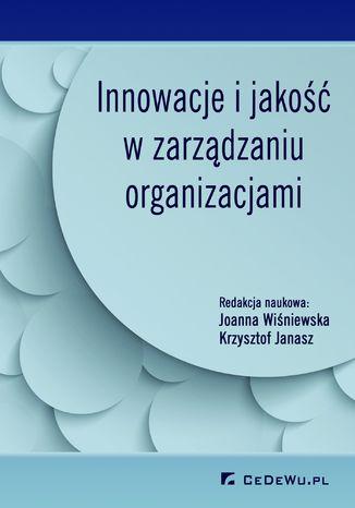 Okładka książki Innowacje i jakość w zarządzaniu organizacjami