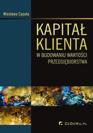 Okładka książki Kapitał klienta w budowaniu wartości przedsiębiorstwa