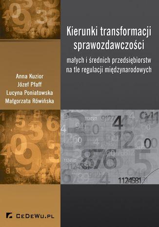Okładka książki Kierunki transformacji sprawozdawczości małych i średnich przedsiębiorstw na tle regulacji międzynarodowych