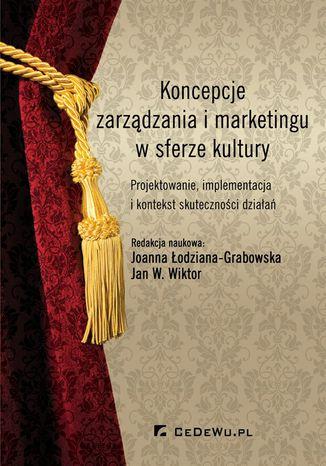 Okładka książki Koncepcje zarządzania i marketingu w sferze kultury. Projektowanie, implementacja i kontekst skuteczności działań