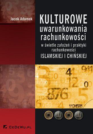 Okładka książki Kulturowe uwarunkowania rachunkowości w świetle założeń i praktyki rachunkowości islamskiej i chińskiej