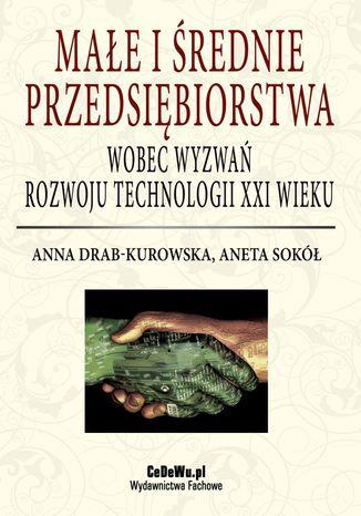 Okładka książki Małe i średnie przedsiębiorstwa wobec wyzwań rozwoju technologii XXI wieku
