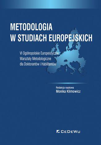 Okładka książki Metodologia w studiach europejskich. VI Ogólnopolskie Europeistyczne Warsztaty Metodologiczne dla Doktorantów i Habilitantów