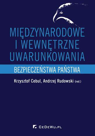 Okładka książki/ebooka Międzynarodowe i wewnętrzne uwarunkowania bezpieczeństwa państwa