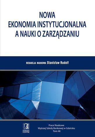 Okładka książki/ebooka Nowa ekonomia instytucjonalna a nauki o zarządzaniu. Tom 48