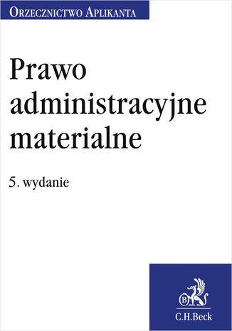 Okładka książki/ebooka Prawo administracyjne materialne. Orzecznictwo Aplikanta. Wydanie 5