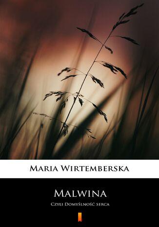 Okładka książki Malwina. Czyli Domyślność serca