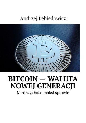 Okładka książki Bitcoin-- waluta nowej generacji