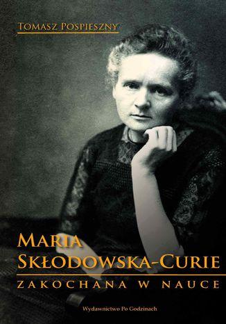 Okładka książki Maria Skłodowska-Curie. Zakochana w nauce