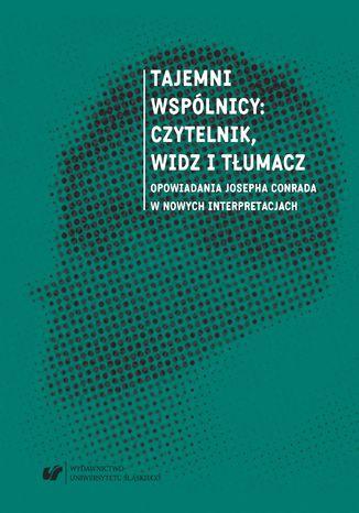 Okładka książki Tajemni wspólnicy: czytelnik, widz i tłumacz. Opowiadania Josepha Conrada w nowych interpretacjach