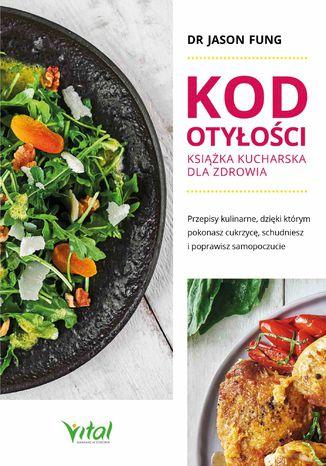 Okładka książki/ebooka Kod otyłości - książka kucharska dla zdrowia. Przepisy kulinarne, dzięki którym pokonasz cukrzycę, schudniesz i poprawisz samopoczucie