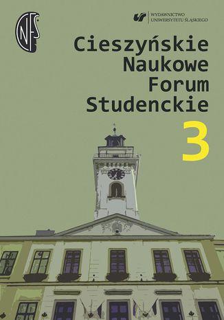 Okładka książki Cieszyńskie Naukowe Forum Studenckie. T. 3: Nauczyciel - wychowawca - opiekun