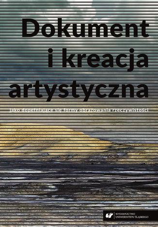 Okładka książki Dokument i kreacja artystyczna jako dopełniające się formy obrazowania rzeczywist