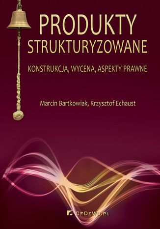 Okładka książki/ebooka Produkty strukturyzowane. Konstrukcja, wycena, aspekty prawne