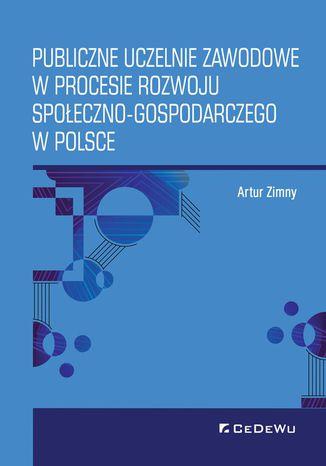 Okładka książki/ebooka Publiczne uczelnie zawodowe w procesie rozwoju społeczno-gospodarczego w Polsce