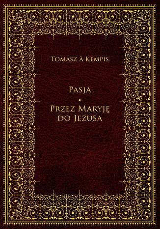 Okładka książki Pasja. Przez Maryję do Jezusa