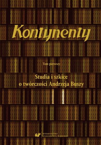 Okładka książki/ebooka Kontynenty. T. 1: Studia i szkice o twórczości Andrzeja Buszy