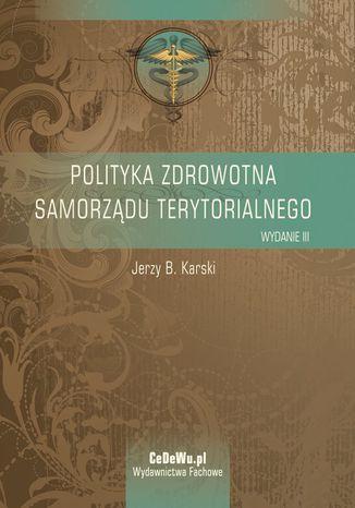 Okładka książki Polityka zdrowotna samorządu terytorialnego. Wyd. III