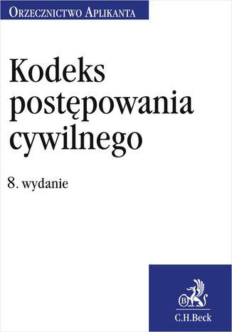 Okładka książki Kodeks postępowania cywilnego. Orzecznictwo Aplikanta. Wydanie 8