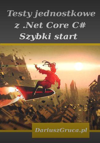 Okładka książki Testy jednostkowe zNet Core(C#)