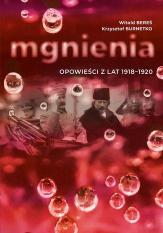 Okładka książki Mgnienia. Opowieści z lat 1918-1920