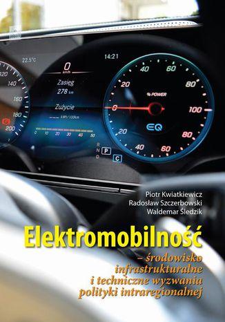 Okładka książki Elektromobilność Środowisko infrastrukturalne i techniczne wyzwania polityki intraregionalnej