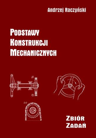 Okładka książki Podstawy konstrukcji mechanicznych. Zbiór zadań