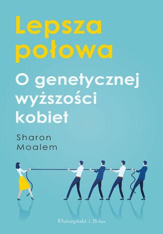 Okładka książki/ebooka Lepsza połowa. O genetycznej wyższości kobiet