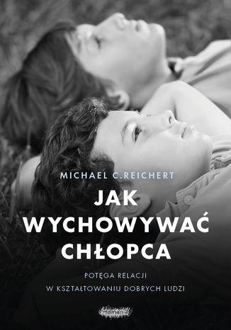Okładka książki/ebooka Jak wychowywać chłopca. Potęga relacji  w kształtowaniu dobrych ludzi