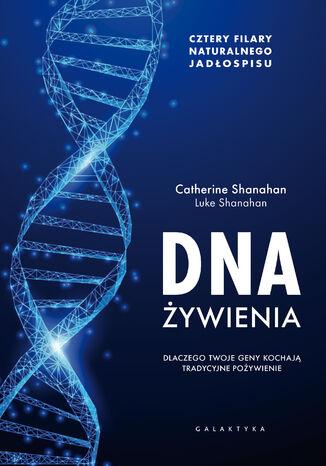 Okładka książki DNA żywienia. Dlaczego twoje geny kochają tradycyjne pożywienie