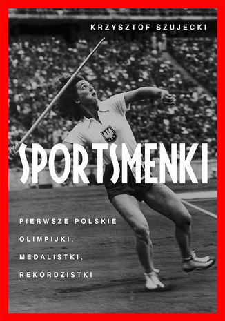 Okładka książki Sportsmenki. Pierwsze polskie olimpijki, medalistki, rekordzistki