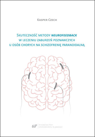 Okładka książki Skuteczność metody neurofeedback w leczeniu zaburzeń poznawczych u osób chorych na schizofrenię paranoidalną