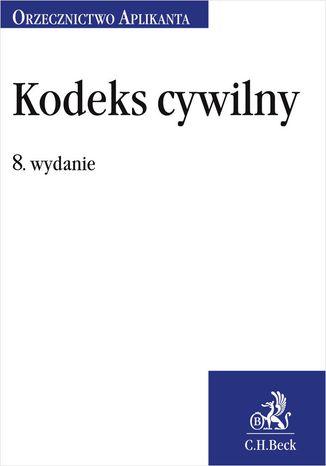 Okładka książki Kodeks cywilny. Orzecznictwo Aplikanta. Wydanie 8