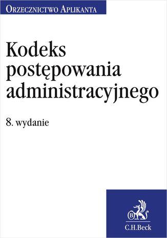 Okładka książki/ebooka Kodeks postępowania administracyjnego. Orzecznictwo Aplikanta. Wydanie 8