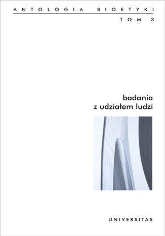 Okładka książki Badania z udziałem ludzi. Antologia bioetyki. Tom 3