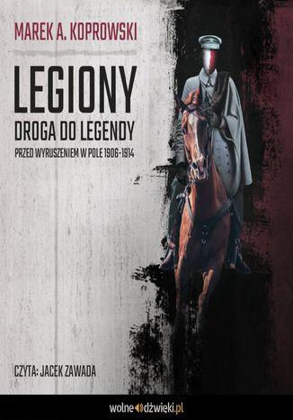 Okładka książki Legiony. Droga do legendy. Przed wyruszeniem w pole 1906-1914