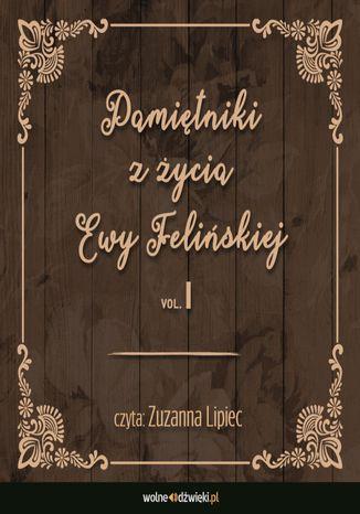 Okładka książki Pamiętniki z życia Ewy Felińskiej. Tom I