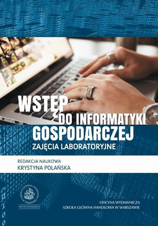 Okładka książki Wstęp do informatyki gospodarczej. Zajęcia laboratoryjne