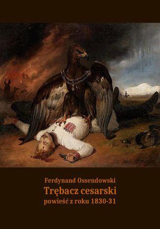Okładka książki Trębacz cesarski. Powieść z roku 1830-31