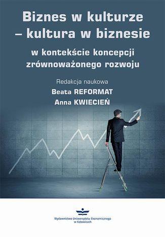Okładka książki Biznes w kulturze  kultura w biznesie w kontekście koncepcji zrównoważonego rozwoju