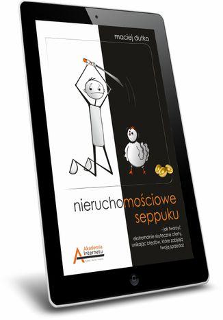 Okładka książki/ebooka Nieruchomościowe seppuku, czyli jak zabić ofertę