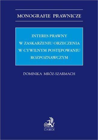 Okładka książki Interes prawny w zaskarżeniu orzeczenia w cywilnym postępowaniu rozpoznawczym