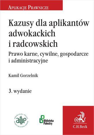 Okładka książki Kazusy dla aplikantów adwokackich i radcowskich. Prawo karne cywilne gospodarcze i administracyjne. Wydanie 3