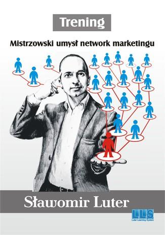 Okładka książki/ebooka Trening. Mistrzowski umysł network marketingu